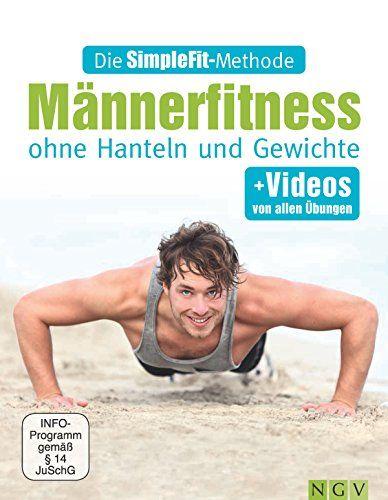 Die SimpleFit-Methode - Männerfitness ohne Hanteln und Gewichte: + Videos von allen Übungen