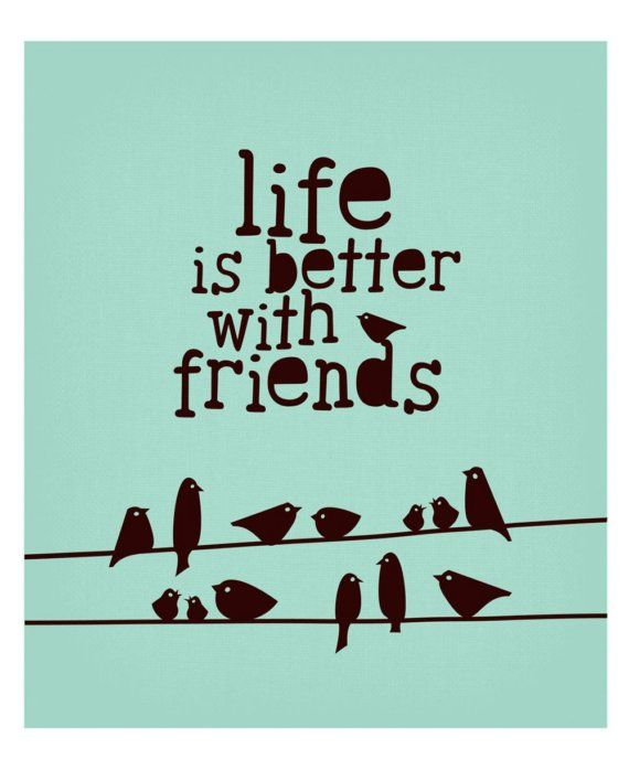 Life is better with friends.