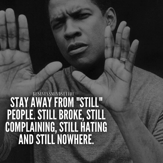 """Stay away from """"Still"""" people.  Love this quote from @visionocity_magazine they always have great motivation.  Tag your friends."""