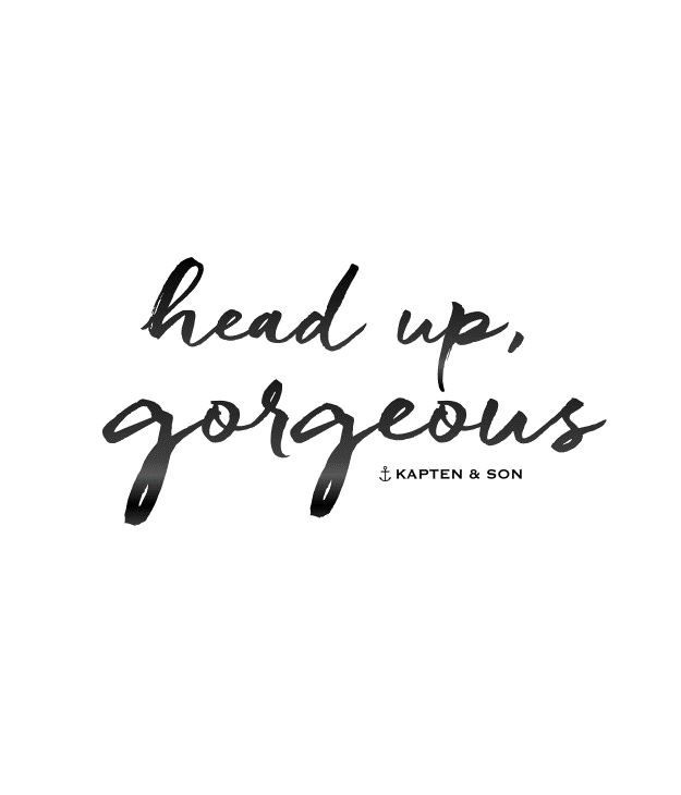 Head up, gorgeous