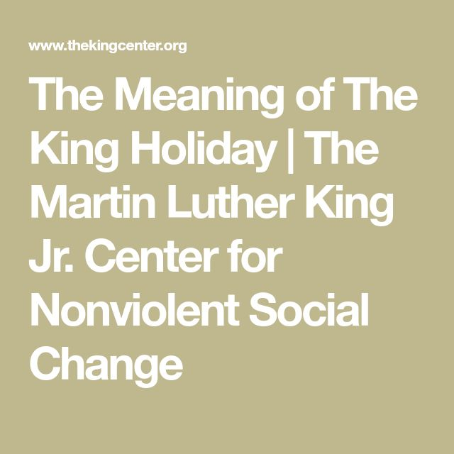 The Meaning of The King Holiday | The Martin Luther King Jr. Center for Nonviolent Social Change