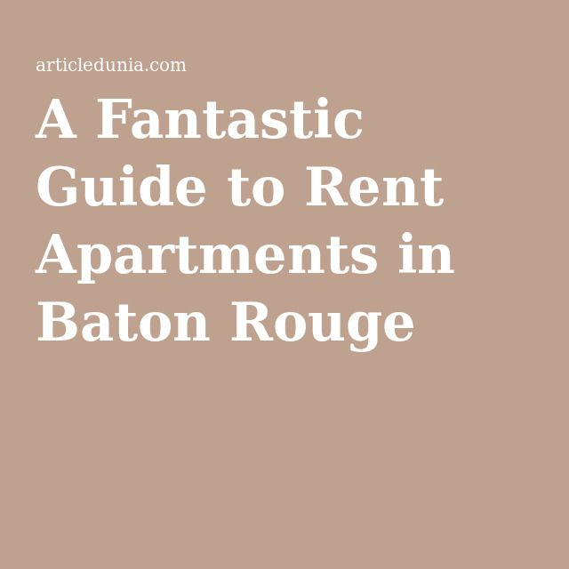 A Fantastic Guide to Rent Apartments in Baton Rouge