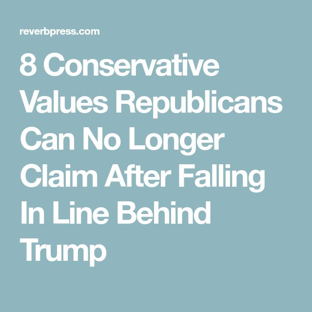 8 Conservative Values Republicans Can No Longer Claim After Falling In Line Behind Trump