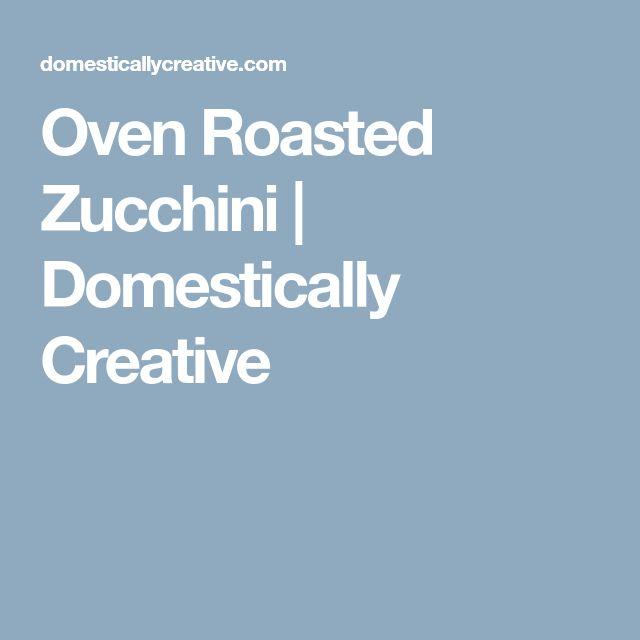 Oven Roasted Zucchini | Domestically Creative