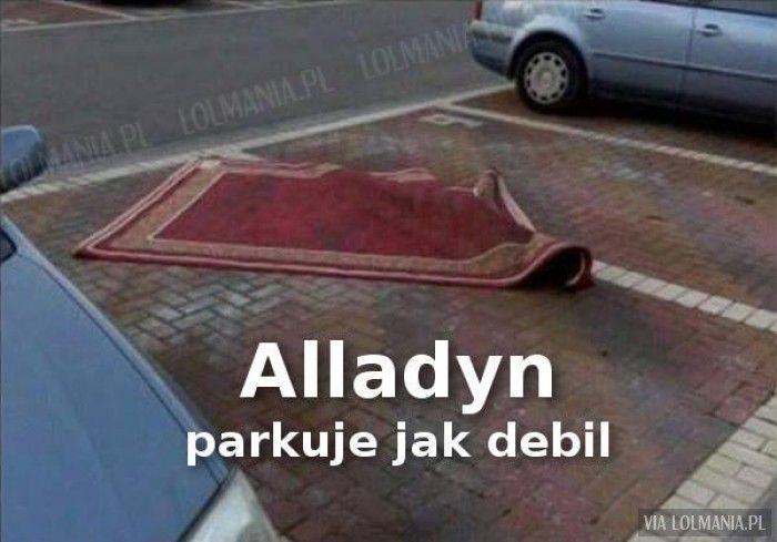 Znam paru takich Alladynów...