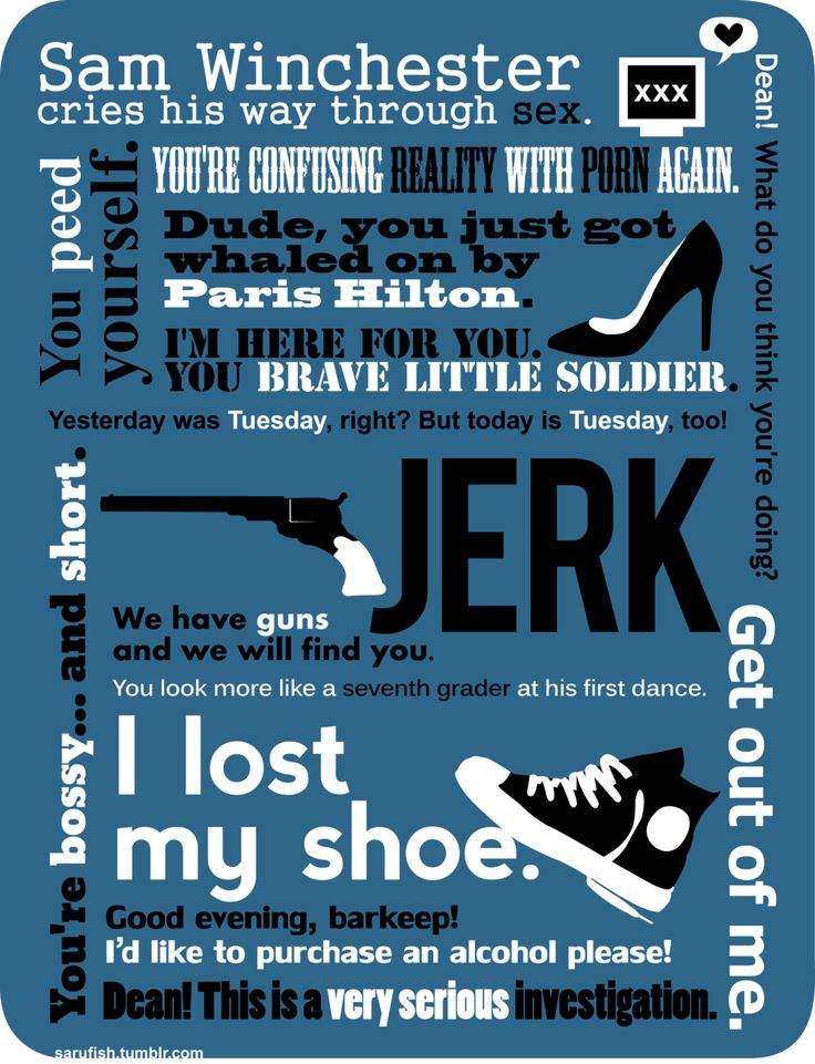 Sam Winchester! I love the line with Paris Hilton in it!