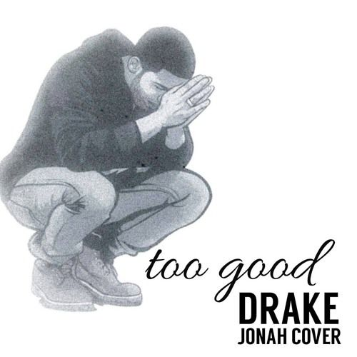 Too Good - Drake (Jonah Cover) by BOOMSLANG MUSIC on SoundCloud