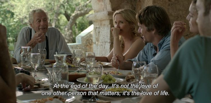 "― Before Midnight (2013) ""At the end of the day, It's not the love of one other person that matters, it's the love of life."""