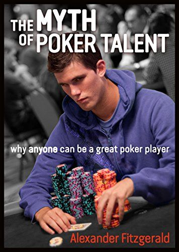 The Myth of Poker Talent: why anyone can be a great poker player - https://freebookzone.download/the-myth-of-poker-talent-why-anyone-can-be-a-great-poker-player/