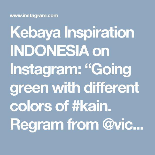 "Kebaya Inspiration INDONESIA on Instagram: ""Going green with different colors of #kain.  Regram from @vickyamalias  #kebayainspiration #kebaya #Indonesia"" • Instagram"