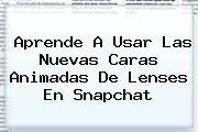 http://tecnoautos.com/wp-content/uploads/imagenes/tendencias/thumbs/aprende-a-usar-las-nuevas-caras-animadas-de-lenses-en-snapchat.jpg Snapchat. Aprende a usar las nuevas caras animadas de Lenses en Snapchat, Enlaces, Imágenes, Videos y Tweets - http://tecnoautos.com/actualidad/snapchat-aprende-a-usar-las-nuevas-caras-animadas-de-lenses-en-snapchat/