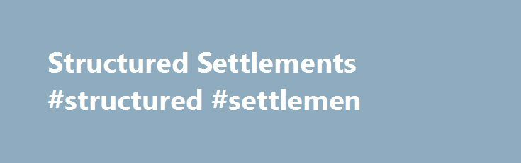 Structured Settlements #structured #settlemen http://apartment.remmont.com/structured-settlements-structured-settlemen/  Structured Settlements Chances are your clients are dissatisfied with low-rate fixed annuities and dislike the fees and equity risk of variable annuities. It s possible, however, to earn yields upwards of 6 percent on secondary market annuities issued by top-rated carriers such as Allstate, MassMutual, Prudential, AIG, John Hancock, MetLife, Berkshire Hathaway and New York…