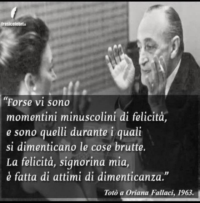 Oriana Fallaci e Totò felicitá fatta di attimi dimenticare