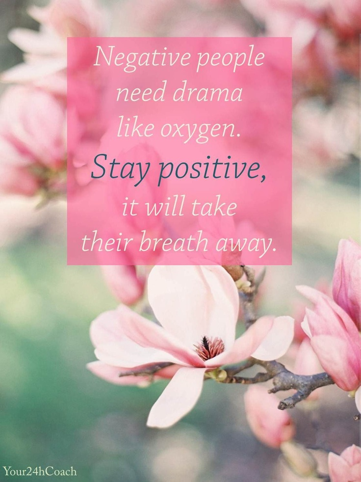 Negative people need drama like oxygen. Stay positive it will take their breath away. #Life #Advice #Confidence www.Your24hCoach.com