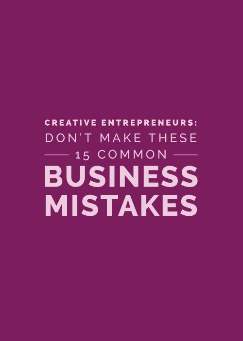 Creative Entrepreneurs: Don't Make These 15 Common Business Mistakes - Elle & Company