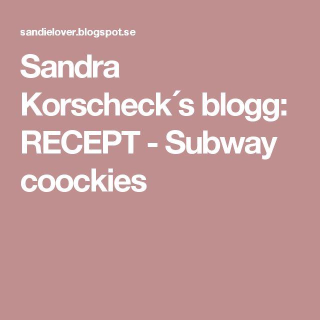 Sandra Korscheck´s blogg: RECEPT - Subway coockies