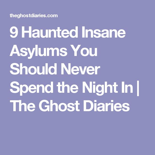 9 Haunted Insane Asylums You Should Never Spend the Night In | The Ghost Diaries