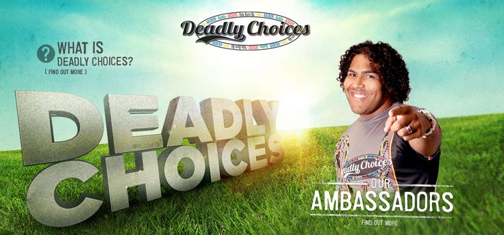 'Deadly Choices' is a campaign which aims to empower Aboriginal and Torres Strait Islander peoples to make healthy choices for themselves and their families – to stop smoking, to eat good food and exercise daily. @DeadlyChoices