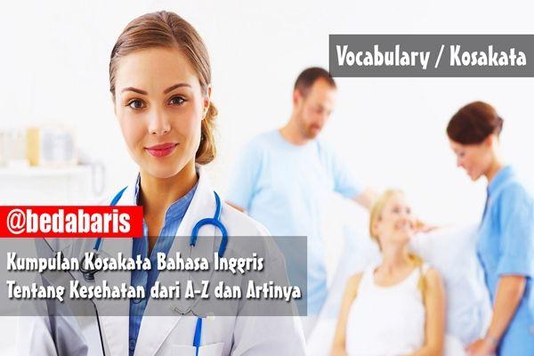 Kumpulan Kosakata Bahasa Inggris Tentang Kesehatan dan Medis dari A-Z   http://www.belajardasarbahasainggris.com/2016/10/24/kumpulan-kosakata-bahasa-inggris-tentang-kesehatan-dan-medis-dari-z/