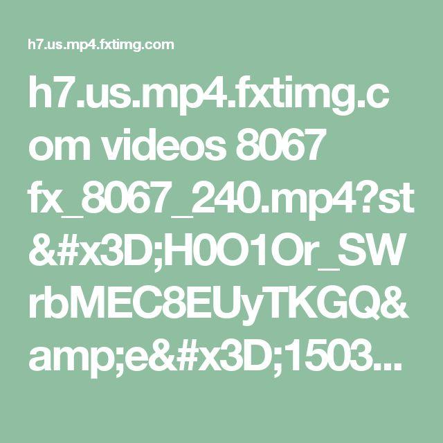 h7.us.mp4.fxtimg.com videos 8067 fx_8067_240.mp4?st=H0O1Or_SWrbMEC8EUyTKGQ&e=1503255442