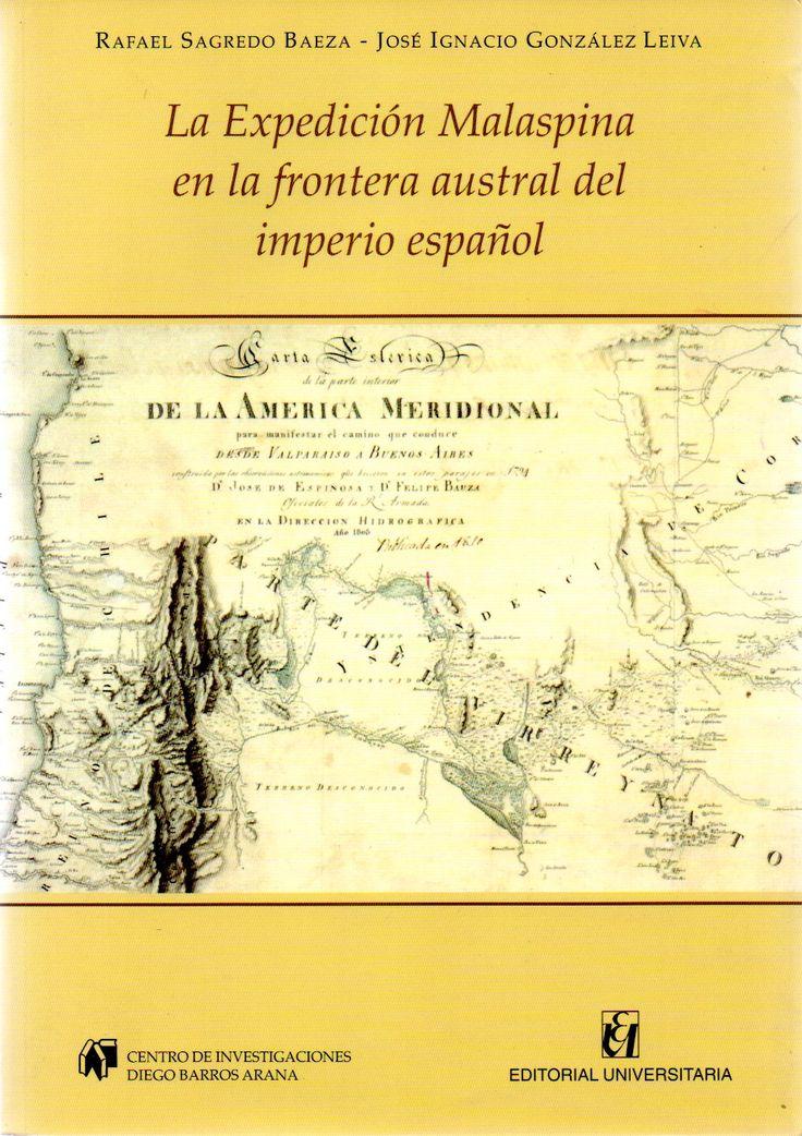 Título:La expedición Malaspina en la frontera austral del imperio español Sagredo B. Rafael, 1959- José Ignacio González Leiva;    Alessandro Malaspina 1754-1809