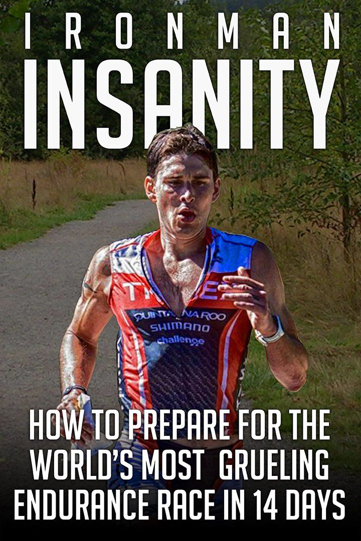 How To Do An Ironman With No Training: Ironman Insanity: How to Train for the World's Most Grueling Endurance Race In Just 14 Days