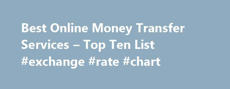 Best Online Money Transfer Services – Top Ten List #exchange #rate #chart http://currency.remmont.com/best-online-money-transfer-services-top-ten-list-exchange-rate-chart/  #online currency transfer # Best Online Money Transfer Services These are the best services for transferring money between two people. Services like this initially took hold as consumers needed a service where they could quickly and efficiently transfer money for online purchases such as those made on eBay or other…