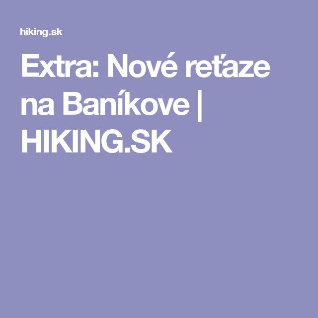 Extra: Nové reťaze na Baníkove | HIKING.SK