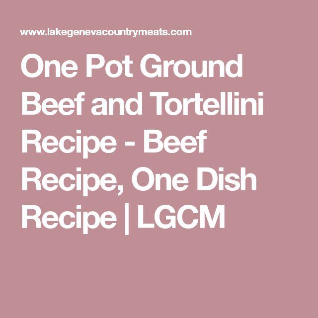 One Pot Ground Beef and Tortellini Recipe - Beef Recipe, One Dish Recipe   LGCM
