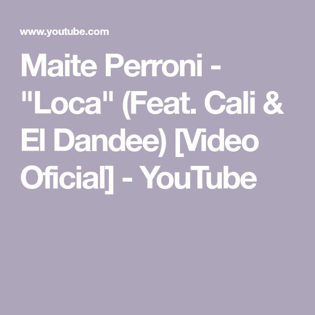 """Maite Perroni - """"Loca"""" (Feat. Cali & El Dandee) [Video Oficial] - YouTube"""