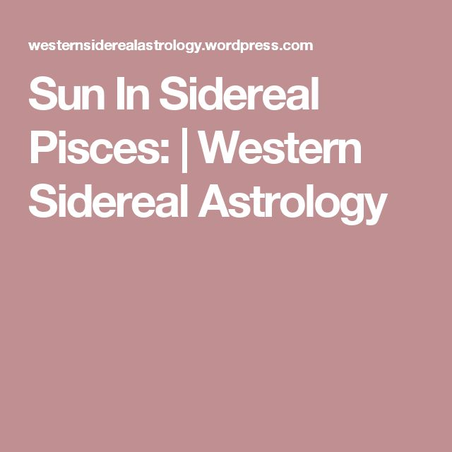 Sun In Sidereal Pisces: | Western Sidereal Astrology