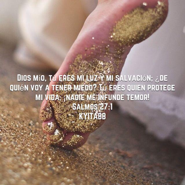 #Dios #mío, #tú #eres #mi #luz y #mi #salvación; ¿#de #quién #voy #a #tener #miedo? #Tú #eres #quien #protege #mi #vida; ¡#nadie #me #infunde #temor! #Salmos 27:1 #KYITABB