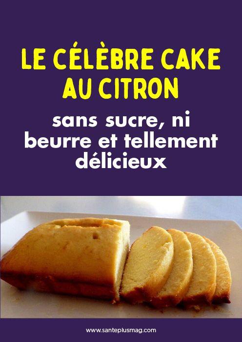 Le célèbre cake au citron, sans sucre, ni beurre et tellement délicieux