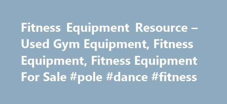 Fitness Equipment Resource – Used Gym Equipment, Fitness Equipment, Fitness Equipment For Sale #pole #dance #fitness