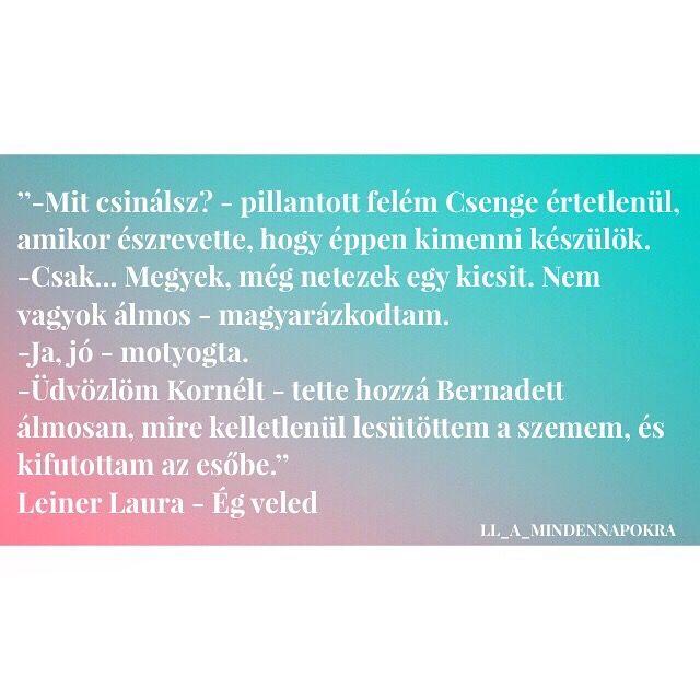 További képekért látogassatok el az instagramm oldalunkra⬇️: @ll_a_mindennapokra #leinerlaura #égveled #idézet