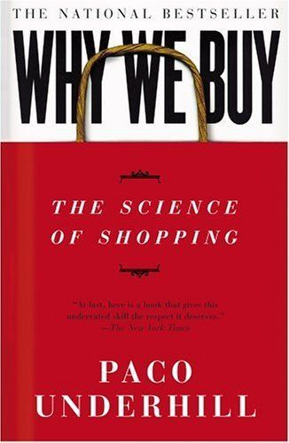 Why We Buy: The Science Of Shopping by Paco Underhill. $0.01. Publication: June 2, 2000. Publisher: Simon & Schuster (June 2, 2000). Author: Paco Underhill