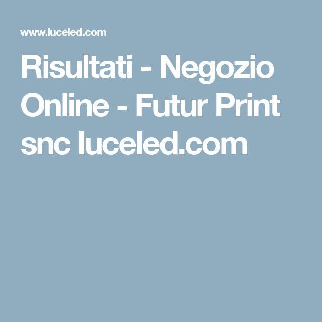 Risultati - Negozio Online - Futur Print snc luceled.com