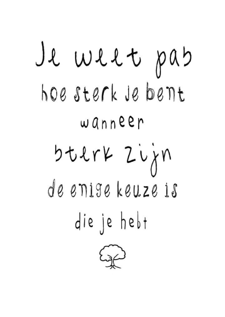 Je weet pas hoe sterk je bent wanneer sterk zijn de enige keuze is. ♥ ℳ ♥