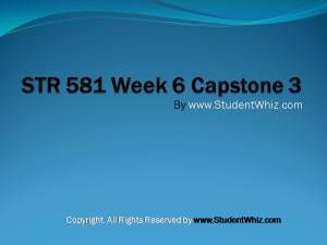 www.StudentWhiz.Com The Capstone for the University Of Phoenix STR 581 Week 6 Capstone 3. The author is working in the field of education from last 5 years. This article covers the basic of STR 581 Week 6 Capstone Final Examination Part 3 from UOP.