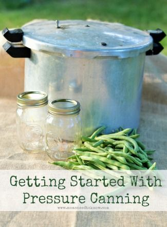 Getting Started With Pressure Canning | Pressure Canning 101