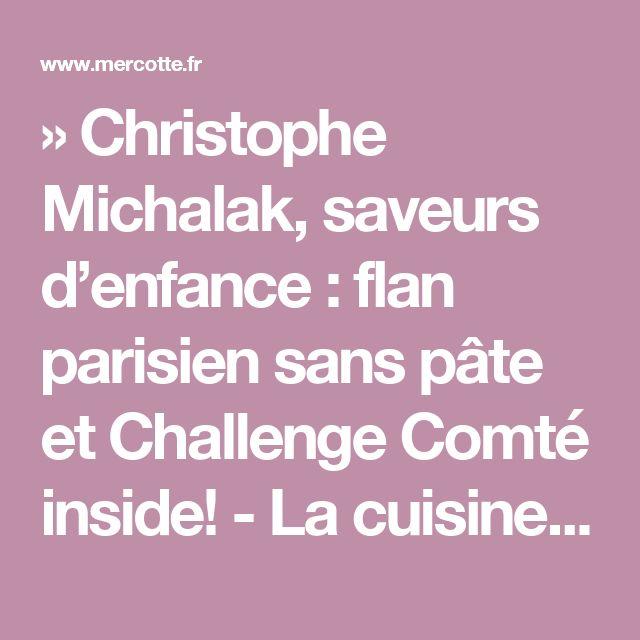 » Christophe Michalak, saveurs d'enfance : flan parisien sans pâte et Challenge Comté inside! - La cuisine de Mercotte :: Macarons, Verrines, … et chocolat
