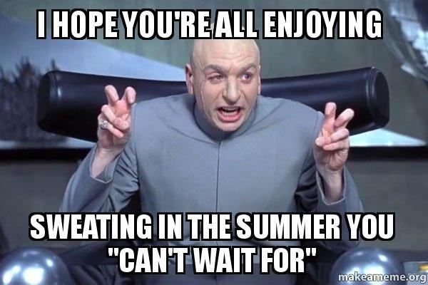 yeah! Hate summer!
