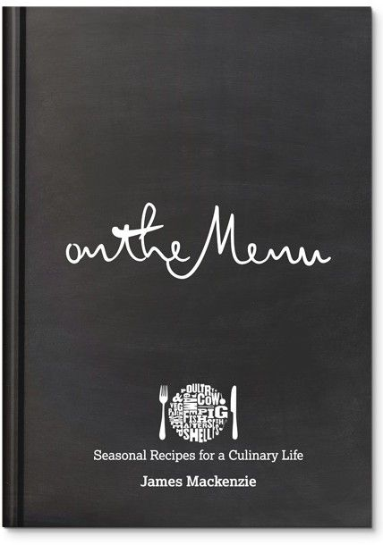 On The Menu - from Michelin starred chef, James Mackenzie of The Pipe and Glass Inn. Comprehensive and Inspirational.