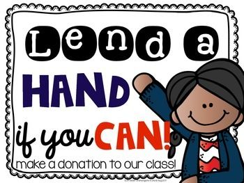 "Use this ""Lend a Hand"" Freebie to hang during Meet the Teacher or Open House to ask your students' parents for classroom donations! Enjoy! I hope you have a great school year!"