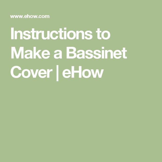Instructions to Make a Bassinet Cover | eHow