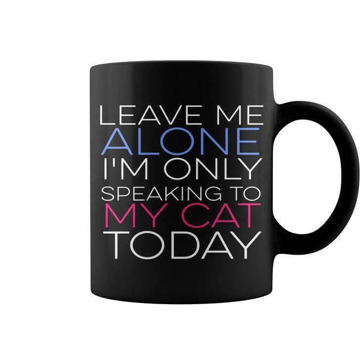 Leave Me Alone - Cat HOT MUG : coffee mug, papa mug, cool mugs, funny coffee mugs, coffee mug funny, mug gift, #mugs #ideas #gift #mugcoffee #coolmug