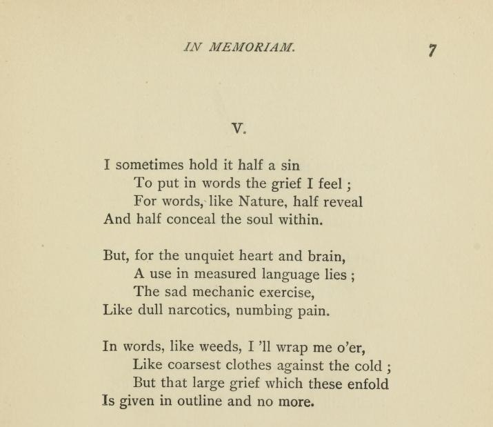 "--I sometimes hold it half a sin to put to words the grief I feel-- Alfred, Lord Tennyson, a passage from ""In Memoriam"""