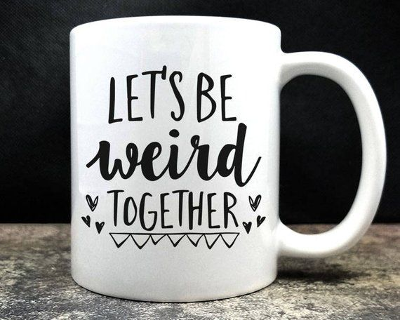 Couple Goals Gift, Stay Weird, Let's Be Weird Together Coffee Mug