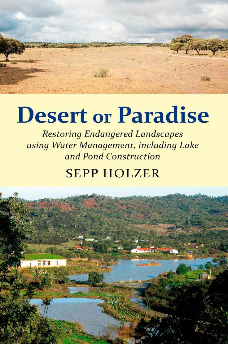 Desert or Paradise: Restoring Endangered Landscapes Using Water Management, including Lake and Pond Construction -- Sepp Holzer