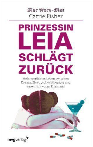 Prinzessin Leia schlägt zurück: Mein verrücktes Leben zwischen Kokain, Elektroschocktherapie und einem schwulen Ehemann: Amazon.de: Carrie Fisher: Bücher